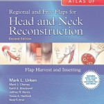Atlas of Regional and Free Flaps for Head and Neck Reconstruction: Flap Harvest and Insetting, 2nd Edition