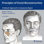 Principles of Facial Reconstruction: A Subunit Approach to Cutaneous Repair, 2nd Edition