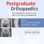 Postgraduate Orthopaedics: The Candidate's Guide to the FRCS (Tr and Orth) Examination, 2nd Edition