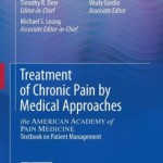 Treatment of Chronic Pain by Medical Approaches: the AMERICAN ACADEMY of PAIN MEDICINE Textbook on Patient Management