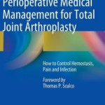 Perioperative Medical Management for Total Joint Arthroplasty: How to Control Hemostasis, Pain and Infection