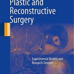 Plastic and Reconstructive Surgery: Experimental Models and Research Designs
