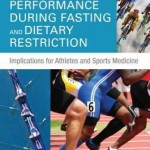 Optimizing Physical Performance During Fasting and Dietary Restriction  :  Implications for Athletes and Sports Medicine