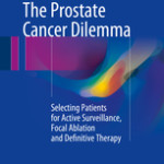 The Prostate Cancer Dilemma                            :Selecting Patients for Active Surveillance, Focal Ablation and Definitive Therapy
