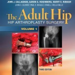 The Adult Hip (Two Volume Set): Hip Arthroplasty Surgery, 3rd Edition