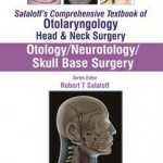 Sataloff's Comprehensive Textbook of Otolaryngology: Head & Neck Surgery : Otology/Neurotology/Skull Base Surgery