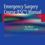 Emergency Surgery Course (ESC) Manual 2016 : The Official Estes/AAST Guide