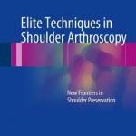 Elite Techniques in Shoulder Arthroscopy 2016 : New Frontiers in Shoulder Preservation