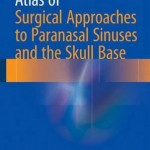 Atlas of Surgical Approaches to Paranasal Sinuses and the Skull Base 2016