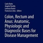 Colon, Rectum and Anus: Anatomic, Physiologic and Diagnostic Bases for Disease Management 2016