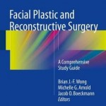 Facial Plastic and Reconstructive Surgery 2016 : A Comprehensive Study Guide