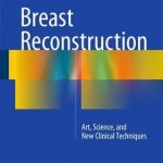 Breast Reconstruction 2016 : Art, Science, and New Clinical Techniques