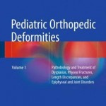 Pediatric Orthopedic Deformities 2016: Volume 1 : Pathobiology and Treatment of Dysplasias, Physeal Fractures, Length Discrepancies, and Epiphyseal and Joint Disorders