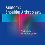 Anatomic Shoulder Arthroplasty 2016 : Strategies for Clinical Management