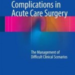 Complications in Acute Care Surgery 2017 : The Management of Difficult Clinical Scenarios