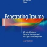 Penetrating Trauma 2017 : A Practical Guide on Operative Technique and Peri-Operative Management, 2nd Edition