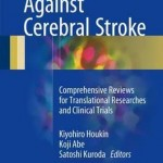 Cell Therapy Against Cerebral Stroke 2017 : Comprehensive Reviews for Translational Researches and Clinical Trials