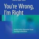 You're Wrong, I'm Right 2017 : Dueling Authors Reexamine Classic Teachings in Anesthesia