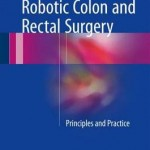 Robotic Colon and Rectal Surgery 2017 : Principles and Practice