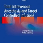 Total Intravenous Anesthesia and Target Controlled Infusions : A Comprehensive Global Anthology