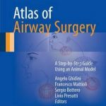 Atlas of Airway Surgery : A Step-by-Step Guide Using an Animal Model