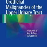 Urothelial Malignancies of the Upper Urinary Tract : A Textbook of Step by Step Management