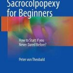 Laparoscopic Sacrocolpopexy for Beginners : How to Start if you Never Dared Before?