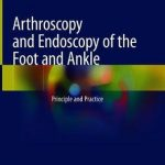 Arthroscopy and Endoscopy of the Foot and Ankle : Principle and Practice