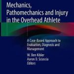 Mechanics, Pathomechanics and Injury in the Overhead Athlete : A Case-Based Approach to Evaluation, Diagnosis and Management
