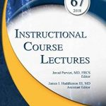 Instructional Course Lectures, Volume 67, 2018
