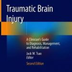 Traumatic Brain Injury : A Clinician's Guide to Diagnosis, Management, and Rehabilitation