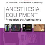 Anesthesia Equipment: Principles and Applications, 2nd Edition Expert Consult: Online and Print