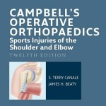 Campbell's Operative Orthopaedics: Sports Injuries of the Shoulder and Elbow, 12th Edition