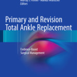 Primary and Revision Total Ankle Replacement                            :Evidence-Based Surgical Management