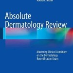 Absolute Dermatology Review : Mastering Clinical Conditions on the Dermatology Recertification Exam