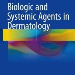 Biologic and Systemic Agents in Dermatology