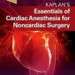 Essentials of Cardiac Anesthesia for Noncardiac Surgery : A Companion to Kaplan's Cardiac Anesthesia