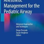 Anesthetic Management for the Pediatric Airway : Advanced Approaches and Techniques