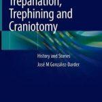 Trepanation, Trephining and Craniotomy : History and Stories